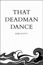 That Deadman Dance : Picador's 40th Anniversary Editions - Kim Scott