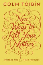New Ways to Kill Your Mother - Colm Toibin