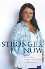 Stronger Now : How an Ordinary Australian Girl Survived the Bali Bombings - Nicole McLean
