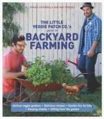 The Little Veggie Patch Co's Guide to Backyard Farming : Vertical veggie gardens - Delicious recipes - Garden fun for the kids - Keeping chooks - Gifting from the garden - Fabian Capomolla