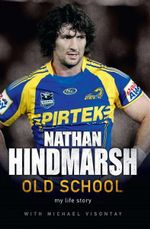 Old School : My Life Story - Nathan Hindmarsh