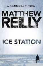 Ice Station : A Scarecrow Novel : Book 1 - Matthew Reilly