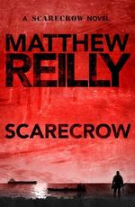 Scarecrow : A Scarecrow Novel : Book 3 - Matthew Reilly
