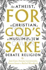 For God's Sake : An Atheist, a Christian, a Muslim and a Jew Debate Religion - Jane Caro