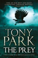 The Prey - Order Now For Your Chance to Win!*  : There is danger above and below ground in Africa. - Tony Park