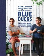 The Blue Ducks : Delicious Food, the Importance of Community and the Joy of Surfing - Mark LaBrooy