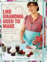 Like Grandma Used to Make - Rebecca Sullivan