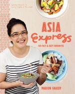 Asia Express : 100 Fast & Easy Favourites - Marion Grasby