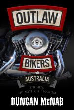 Outlaw Bikers in Australia : The Real Story - Duncan McNab