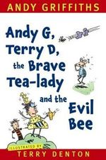 Andy G, Terry D, the Brave Tea-lady and the Evil Bee - Andy Griffiths