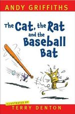 The Cat, the Rat and the Baseball Bat - Andy Griffiths