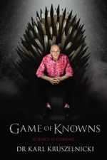 Game of Knowns : Science is Coming - Dr Karl Kruszelnicki