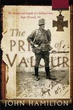 The Price of Valour : The Triumph and Tragedy of a Gallipoli Hero, Hugo Throssell, VC - John Hamilton