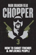 Chopper 3 : How to Shoot Friends and Influence People - Mark Brandon Read