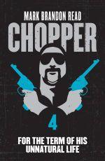 Chopper 4 : For the Term of His Unnatural Life - Mark Brandon Read