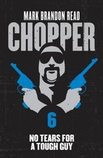 Chopper 6 : No Tears for a Tough Guy - Mark Brandon Read