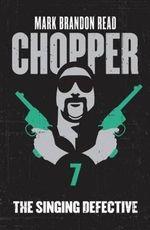 Chopper 7 : The Singing Defective - Mark Brandon Read