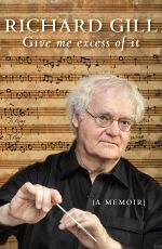 Give Me Excess of It : A Memoir - Richard Gill