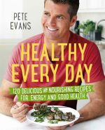 Healthy Every Day : 120 Delicious and Nourishing Recipes for Energy and Good Health - Pete Evans