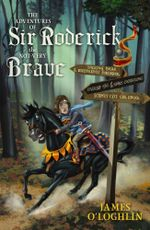The Adventures of Sir Roderick, the Not-Very Brave - James O'Loghlin