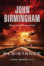 Resistance : A Dave Hooper Novel : Book 2 - John Birmingham