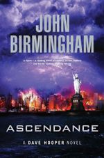 Ascendance : A Dave Hopper Novel : Book 3 - John Birmingham