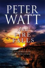 And Fire Falls : The Frontier - Peter Watt