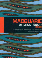 Macquarie Little Dictionary 2012 : Australia's National Dictionary - Macquarie Dictionary