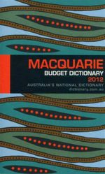 Macquarie Budget Dictionary 2012 : Australia's National Dictionary - Macquarie Dictionary