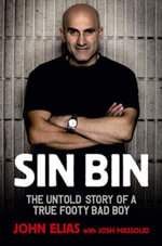 Sin Bin : The Untold Story of a True Footy Bad Boy - John Elias