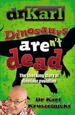 Dinosaurs Aren't Dead : The Shocking Story of Dinosaur Evolution - Dr Karl Kruszelnicki