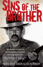 Sins of the Brother : The Definitive Story of Ivan Milat and the Backpacker Murders - Mark Whittaker