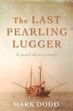 The Last Pearling Lugger - Mark Dodd
