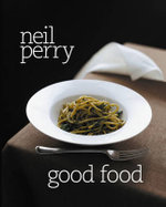 Good Food : Neil Perry Series - Neil Perry
