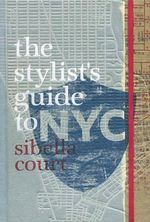 The Stylist's Guide to NYC : Sibella Court Series - Sibella Court