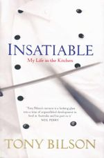 Insatiable : My Life in the Kitchen - Tony Bilson