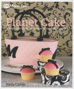 Planet Cake : A Beginner's Guide to Decorating Incredible Cakes - Paris Cutler