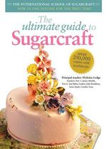 The Ultimate Guide to Sugarcraft : Int School Sugar Craft Series  - Nicholas Lodge
