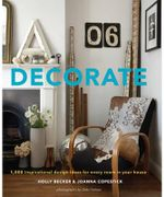 Decorate : 1000 Inspirational Design Ideas for Every Room in Your House : Home Series - Holly Becker