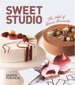 Sweet Studio : The Art of Divine Desserts - Darren Purchese