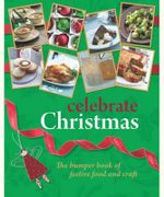 Celebrate Christmas : The Bumper Book of Festive Food and Craft - Murdoch Books Test Kitchen