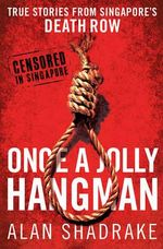 Once a Jolly Hangman : True Stories from Singapore's Death Row - Alan Shadrake