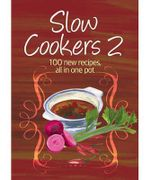 Slow Cookers 2  : 100 New Recipes, All In One Pot - Murdoch Books Test Kitchen