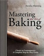 Mastering the Art of Baking - Anneka Manning