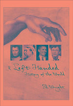 Left-handed History of the World : An Exploration of World-changing Mental Agility, I... - Ed Wright