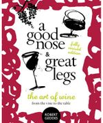 A Good Nose and Great Legs - Revised Edition : The Art of Wine from the Vine to the Table - Robert Geddes