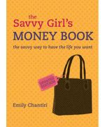 The Savvy Girl's Money Book : Updated Edition - Emily Chantiri