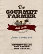 The Gourmet Farmer Deli Book - Matthew Evans