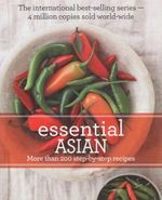 Essential Asian : More Than 200 Step by Step Recipes
