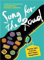 A Song for the Road : Touring Tales from Our Best Singer-Songwriters